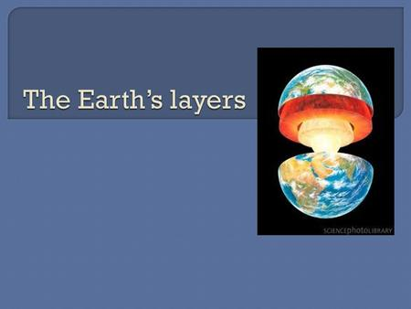  The Earth is made up of a series of layers called: Geosphere Hydrosphere Atmosphere.