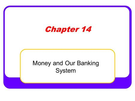 Chapter 14 Money and Our Banking System. Money is whatever people generally accept Functions of Money Medium of Exchange – payment for goods and services.