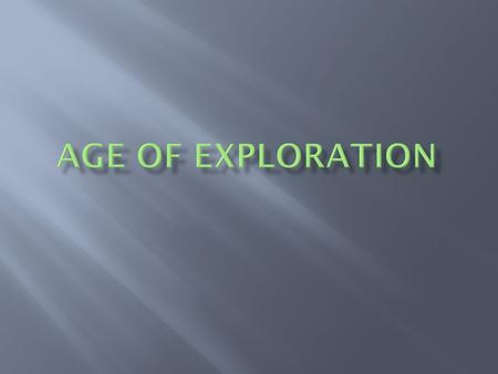  The Age of Exploration refers that time from the 1400s-1600s when many explorers took great risks to sail the seas and explore unknown lands. What things.