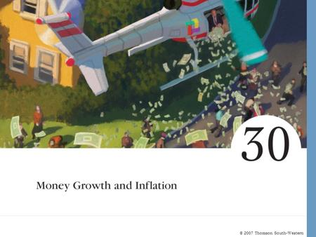 © 2007 Thomson South-Western. Money Growth and Inflation The Meaning of Money –Money is the set of assets in an economy that people regularly use to buy.