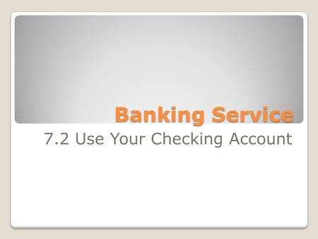 7.2 Use Your Checking Account