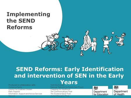 SEND Reforms: Early Identification and intervention of SEN in the Early Years Implementing the SEND Reforms Produced in collaboration with: Contact a Family.