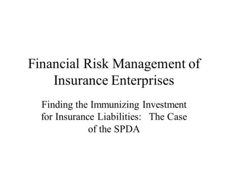 Financial Risk Management of Insurance Enterprises Finding the Immunizing Investment for Insurance Liabilities: The Case of the SPDA.