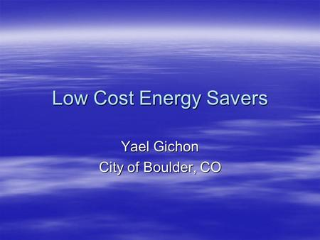 Low Cost Energy Savers Yael Gichon City of Boulder, CO.