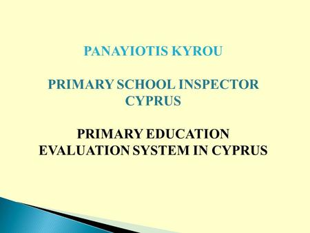 PANAYIOTIS KYROU PRIMARY SCHOOL INSPECTOR CYPRUS PRIMARY EDUCATION EVALUATION SYSTEM IN CYPRUS.