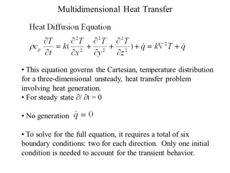 Multidimensional Heat Transfer This equation governs the Cartesian, temperature distribution for a three-dimensional unsteady, heat transfer problem involving.
