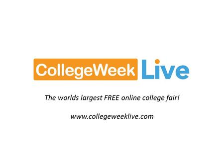 The worlds largest FREE online college fair! www.collegeweeklive.com.