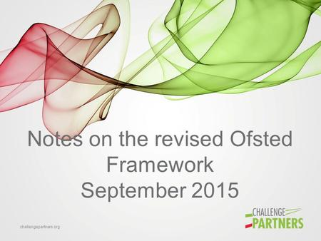 Challengepartners.org Notes on the revised Ofsted Framework September 2015.