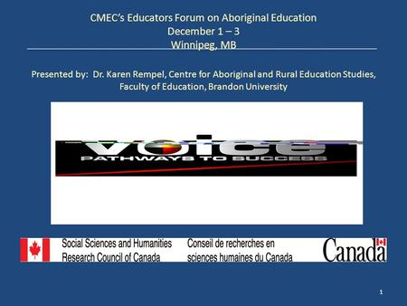CMEC's Educators Forum on Aboriginal Education December 1 – 3 Winnipeg, MB Presented by: Dr. Karen Rempel, Centre for Aboriginal and Rural Education Studies,