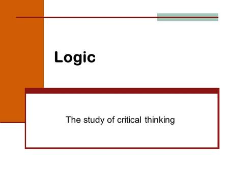 Logic The study of critical thinking. Mathematical Sentence A statement of fact…called a statement Can be judged as true or false Not a question, command,