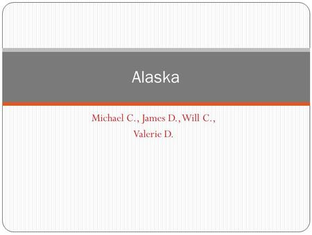 Michael C., James D., Will C., Valerie D. Alaska.