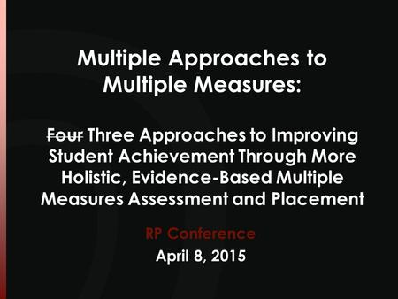 Multiple Approaches to Multiple Measures: Four Three Approaches to Improving Student Achievement Through More Holistic, Evidence-Based Multiple Measures.