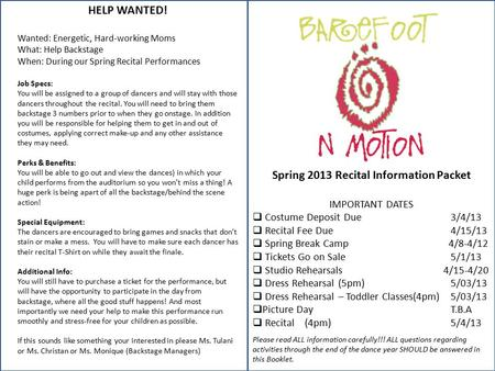 Spring 2013 Recital Information Packet IMPORTANT DATES  Costume Deposit Due3/4/13  Recital Fee Due4/15/13  Spring Break Camp 4/8-4/12  Tickets Go on.