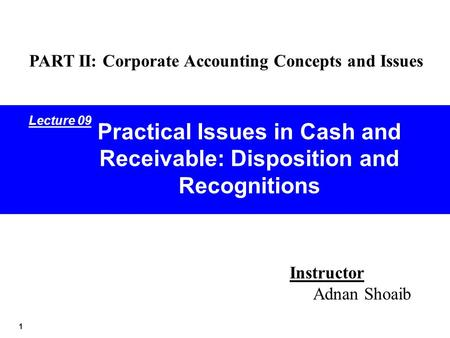 Practical Issues in Cash and Receivable: Disposition and Recognitions