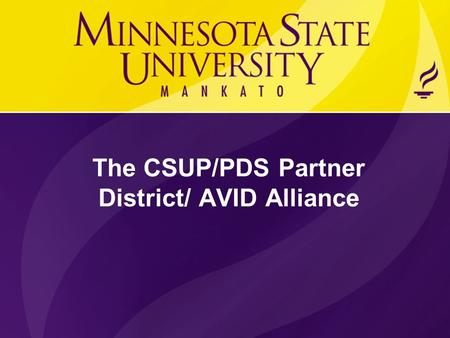 The CSUP/PDS Partner District/ AVID Alliance. A structured, college preparatory system working directly with schools and districts A direct support structure.