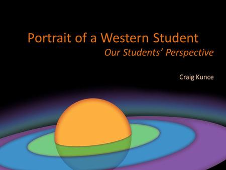 Portrait of a Western Student Our Students' Perspective Craig Kunce.