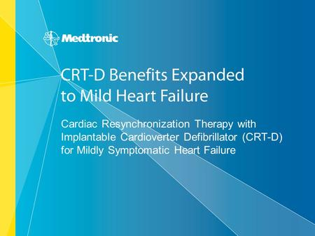 Cardiac Resynchronization Therapy with Implantable Cardioverter Defibrillator (CRT-D) for Mildly Symptomatic Heart Failure.