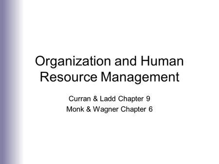 Organization and Human Resource Management Curran & Ladd Chapter 9 Monk & Wagner Chapter 6.