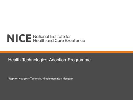 Health Technologies Adoption Programme Stephen Hodges – Technology Implementation Manager.