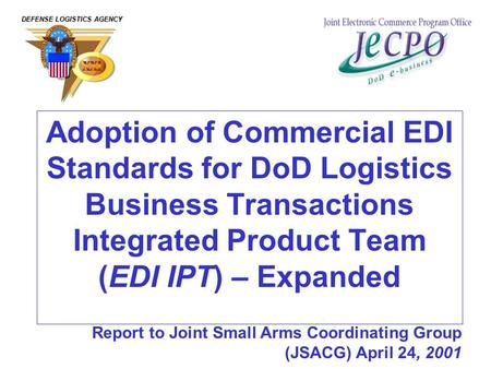 Adoption of Commercial EDI Standards for DoD Logistics Business Transactions Integrated Product Team (EDI IPT) – Expanded DEFENSE LOGISTICS AGENCY Report.