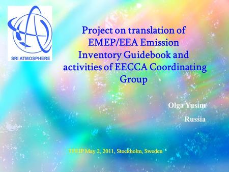 Project on translation of EMEP/EEA Emission Inventory Guidebook and activities of EECCA Coordinating Group Olga Yusim Russia TFEIP May 2, 2011, Stockholm,