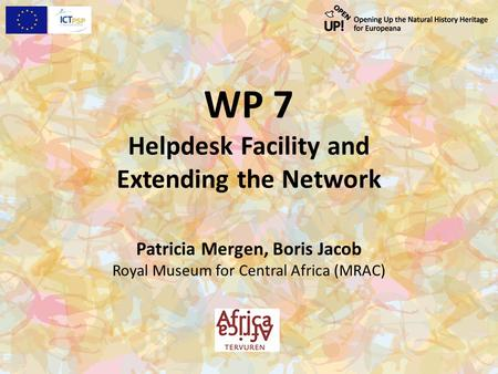 WP 7 Helpdesk Facility and Extending the Network Patricia Mergen, Boris Jacob Royal Museum for Central Africa (MRAC)