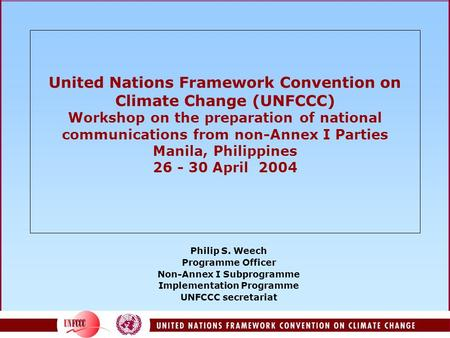 United Nations Framework Convention on Climate Change (UNFCCC) Workshop on the preparation of national communications from non-Annex I Parties Manila,