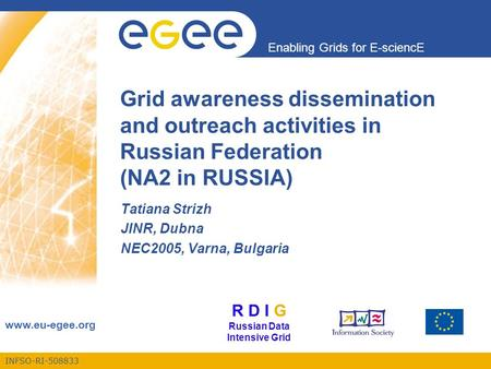 INFSO-RI-508833 Enabling Grids for E-sciencE www.eu-egee.org Grid awareness dissemination and outreach activities in Russian Federation (NA2 in RUSSIA)