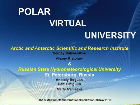 Arctic and Antarctic Scientific and Research Institute Sergey Balyasnikov Alexey Platonov & Russian State Hydrometeorological University St. Petersburg,
