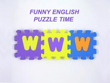 Page 1 FUNNY ENGLISH PUZZLE TIME. Page 2 The first task NAME YOUR TEAM CRY YOUR MOTTO SHOW US YOUR LOGO.