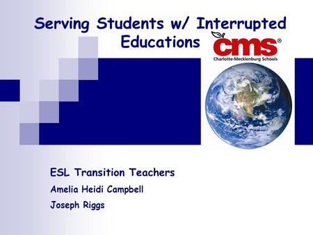 Serving Students w/ Interrupted Educations ESL Transition Teachers Amelia Heidi Campbell Joseph Riggs.