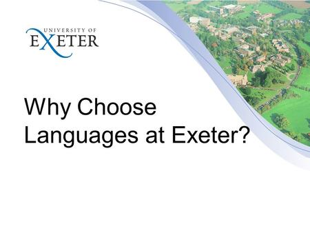 Why Choose Languages at Exeter?. Stop Press! When you applied through UCAS there was no formal way of choosing either Chinese or Portuguese at Exeter.