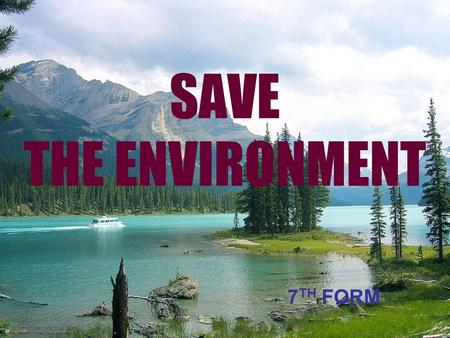 SAVE THE ENVIRONMENT 7TH FORM.