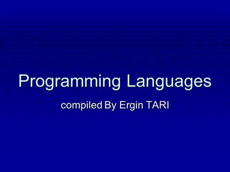 Programming Languages compiled By Ergin TARI. Programming Language Classification according to Dr. Deryck Brown, School of Computer and Math Sciences.