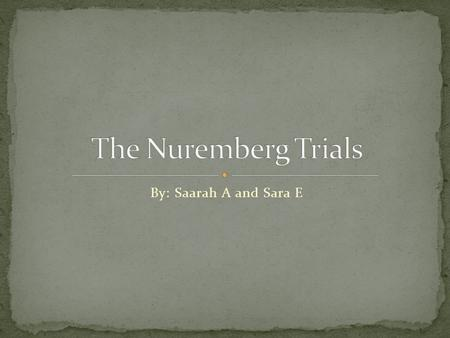 By: Saarah A and Sara E. Nazis that committed crimes during WWII were brought to trial. Took place in Nuremberg, Germany from 1945-1946. Judges came from.