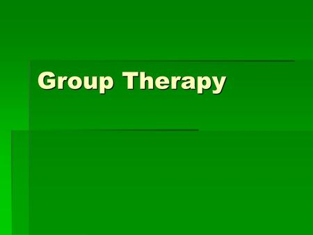 Group Therapy.  More than simultaneous treatment for several individuals  Advantages of group therapy:  Economy: group therapy is less expensive 