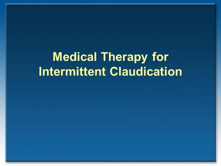 Medical Therapy for Intermittent Claudication. Benefit onPAD Cohort InterventionTreadmill/QoLLimitationsIndicated Exercise100% / ImprovedAvailability50%-85%