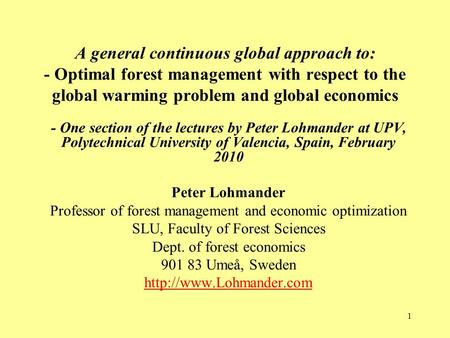 1 A general continuous global approach to: - Optimal forest management with respect to the global warming problem and global economics - One section of.