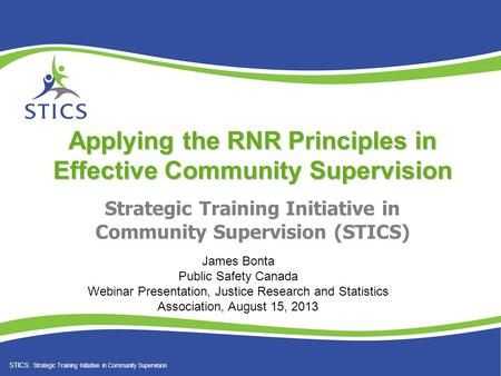 STICS: Strategic Training Initiative in Community Supervision Strategic Training Initiative in Community Supervision (STICS) Applying the RNR Principles.