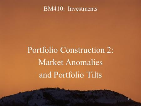 1 BM410: Investments Portfolio Construction 2: Market Anomalies and Portfolio Tilts.