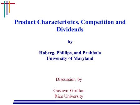 Product Characteristics, Competition and Dividends by Hoberg, Phillips, and Prabhala University of Maryland Discussion by Gustavo Grullon Rice University.