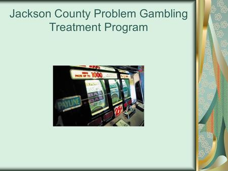 Jackson County Problem Gambling Treatment Program.