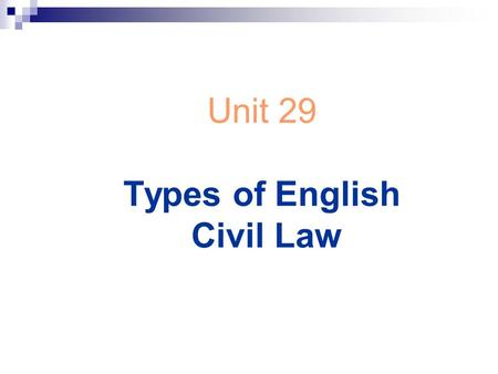 Unit 29 Types of English Civil Law. CIVIL LAW a legal system prevalent in continental Europe that is based on written codes (in this sense contrasts with.