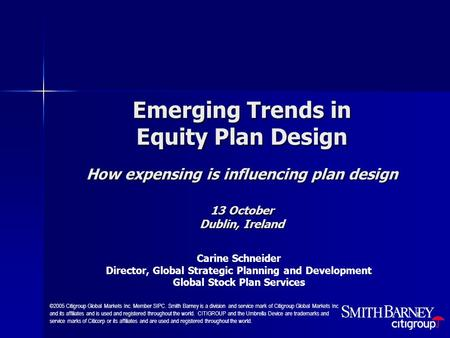 1 Emerging Trends in Equity Plan Design How expensing is influencing plan design 13 October Dublin, Ireland ©2005 Citigroup Global Markets Inc. Member.