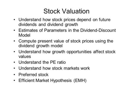 Stock Valuation Understand how stock prices depend on future dividends and dividend growth Estimates of Parameters in the Dividend-Discount Model Compute.