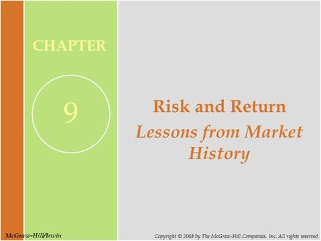 McGraw-Hill/Irwin Copyright © 2008 by The McGraw-Hill Companies, Inc. All rights reserved CHAPTER 9 Risk and Return Lessons from Market History.
