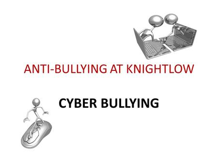 ANTI-BULLYING AT KNIGHTLOW CYBER BULLYING. Cyber bullying: fact or fiction? 1. There are at least 7 forms of bullying that happen using technology True.