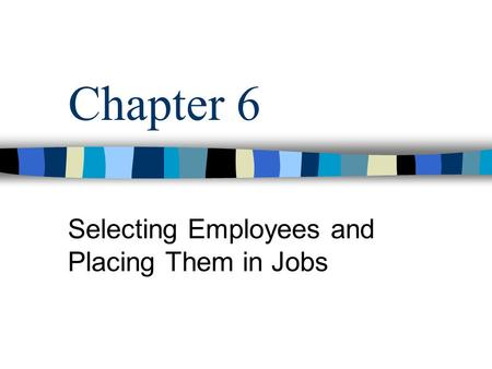Selecting Employees and Placing Them in Jobs