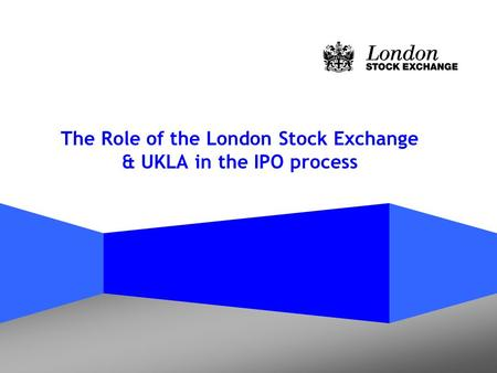 The Role of the London Stock Exchange & UKLA in the IPO process.