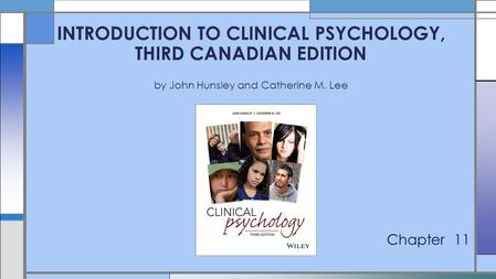 Chapter 11 INTRODUCTION TO CLINICAL PSYCHOLOGY, THIRD CANADIAN EDITION by John Hunsley and Catherine M. Lee.